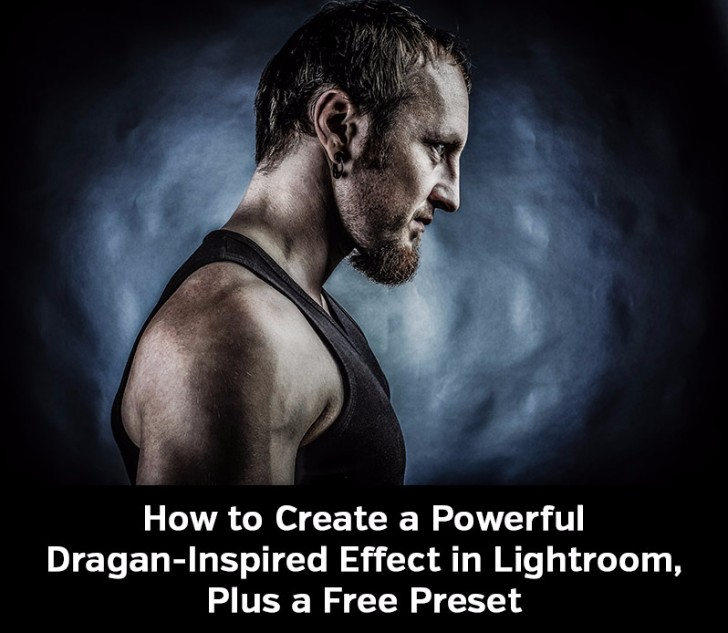 How to Create a Powerful Dragan Inspired Effect in Lightroom